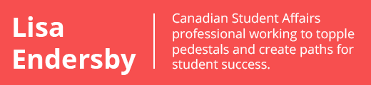 Lisa Endersby – Canadian Student Affairs professional working to topple pedestals and create paths for success.